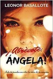 descargar epub ¡Atrévete, Ángela!: Solo tú puedes escribir la letra de tu canción – Autor Leonor Basallote Gómez gratis