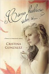 descargar epub ¿Cómo hubiese sido si…? – Autor Cristina González