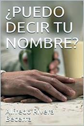 descargar epub ¿Puedo decir tu nombre? – Autor Alfredo Rivera Becerra gratis