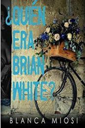 descargar epub ¿Quién era Brian White? – Autor Blanca Miosi