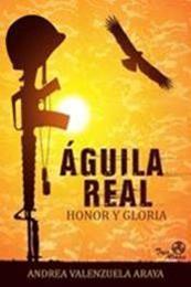 descargar epub Águila real: Honor y gloria – Autor Andrea Valenzuela Araya