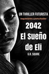 descargar epub 2042. El sueño de Eli – Autor G.R. Squire