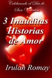 descargar epub 3 Inauditas historias de amor – Autor Irulan Romay