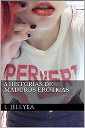descargar epub 5 Historias de maduros eróticas – Autor L. Jellyka