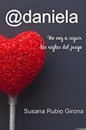 descargar epub @daniela: No voy a seguir las reglas del juego – Autor Susana Rubio Girona