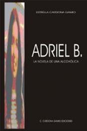 descargar epub Adriel B. La novela de una alcohólica – Autor Estrella Cardona Gamio