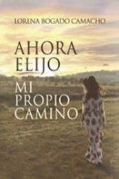 descargar epub Ahora elijo mi propio camino – Autor Lorena Bogado Camacho gratis