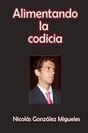 descargar epub Alimentando la codicia – Autor Nicolás Fausto González Migueles gratis
