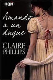 descargar epub Amando a un duque – Autor Claire Phillips gratis