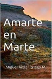 descargar epub Amarte en Marte – Autor Miguel Ángel Itriago Machado gratis
