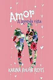 descargar epub Amor a segunda vista – Autor Karina Rolón Reyes gratis