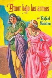 descargar epub Amor bajo las armas – Autor Rafael Sabatini gratis