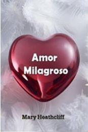 descargar epub Amor milagroso – Autor Mary Heathcliff gratis