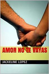 descargar epub Amor no te vayas – Autor Jackeline Lopez