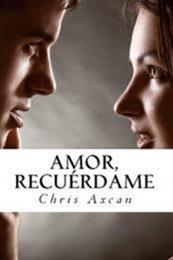 descargar epub Amor, recuérdame – Autor Chris Axcan