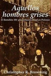 descargar epub Aquellos hombres grises. El Batallón 101 y la solución final en Polonia – Autor Christopher Browning