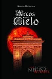 descargar epub Arcos en el cielo. La epopeya del despertar de un pueblo. Versión Kindle – Autor Jose Antonio Medina Romo
