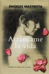 descargar epub Arráncame la vida – Autor Ángeles Mastretta