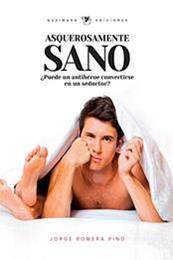 descargar epub Asquerosamente sano: ¿Puede un antihéroe convertirse en un seductor? – Autor Jorge Romera Pino gratis