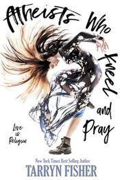 descargar epub Atheists who kneel and pray – Autor Tarryn Fisher
