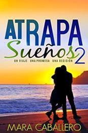 descargar epub Atrapasueños 2:Un viaje. Una promesa. Una decisión – Autor Mara Caballero gratis
