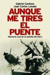 descargar epub Aunque me tires el puente:  Memoria oral de la batalla del Ebro – Autor Gabriel Cardona;Juan Carlos Losada