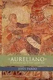 descargar epub Aureliano, el emperador que se hizo llamar dios – Autor Jesús Pardo