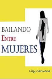 descargar epub Bailando entre mujeres – Autor Lily Carmona gratis