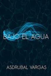 descargar epub Bajo el agua – Autor Asdrubal Vargas