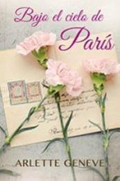descargar epub Bajo el cielo de París – Autor Arlette Geneve gratis
