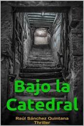descargar epub Bajo la catedral – Autor Raúl Sánchez Quintana gratis