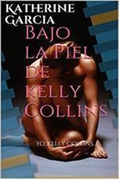 descargar epub Bajo la piel de Kelly Collins – Autor Katherine A. Garcia gratis