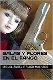 descargar epub Balas y flores en el fango – Autor Miguel Ángel Itriago Machado gratis