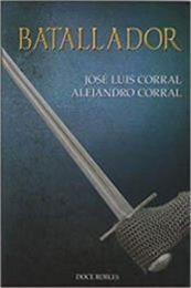 descargar epub Batallador – Autor Alejandro Corral;José Luis Corral gratis