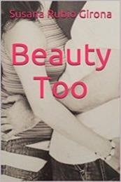 descargar epub Beauty too – Autor Susana Rubio Girona gratis