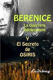 descargar epub Berenice La guerrera adolescente y el secreto de Osiris – Autor Leirbag