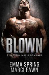 descargar epub Blown: A Bad Boy Mafia Romance – Autor Emma Spring;Marci Fawn