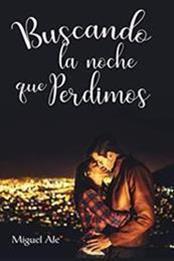 descargar epub Buscando la noche que perdimos – Autor Miguel Ale gratis