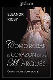 descargar epub Cómo robar el corazón de un marqués – Autor Eleanor Rigby