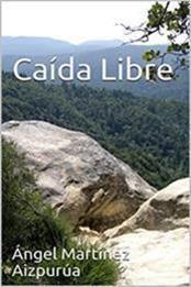 descargar epub Caída libre – Autor Ángel Martínez Aizpurúa
