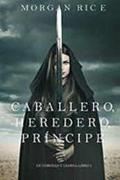 descargar epub Caballero, heredero, príncipe – Autor Morgan Rice