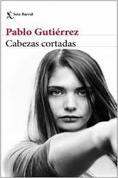 descargar epub Cabezas cortadas – Autor Pablo Gutiérrez