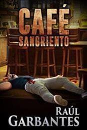 descargar epub Café sangriento – Autor Raúl Garbantes gratis