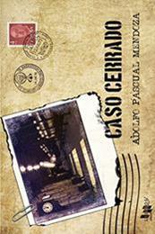 descargar epub Caso cerrado – Autor Adolfo Pascual Mendoza
