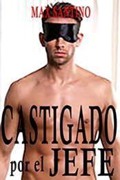 descargar epub Castigado por el jefe – Autor Max Santino