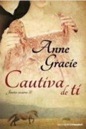 descargar epub Cautiva de ti – Autor Anne Gracíe