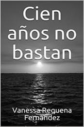 descargar epub Cien años no bastan – Autor Vanessa Requena Fernández gratis