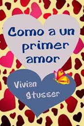 descargar epub Como a un primer amor – Autor Vivian Stusser