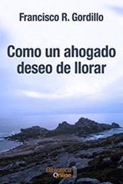 descargar epub Como un ahogado deseo de llorar – Autor Francisco R. Gordillo
