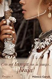 descargar epub Con mi tanga no se juega, ¡bruja! – Autor Mónica Garub